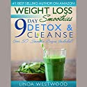 Weight Loss Smoothies: 9-Day Detox & Cleanse: Over 50 Recipes Included! Audiobook by Linda Westwood Narrated by Claire Heffron