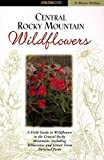 img - for Central Rocky Mountain Wildflowers: Including Yellowstone and Grand Teton National Parks (Wildflower Series) by H. Wayne Phillips (1999-04-01) book / textbook / text book