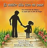img - for El mejor d a con mi papi: Las aventuras de Maya y su pap  que es jefe de hogar (Maya & Me) (Volume 1) (Spanish Edition) book / textbook / text book