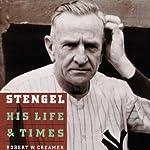 Stengel: His Life and Times | Robert Creamer