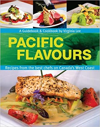 Pacific Flavours: Third Edition,Recipes from the best chefs on Canada's West Coast (Flavours Cookbook)