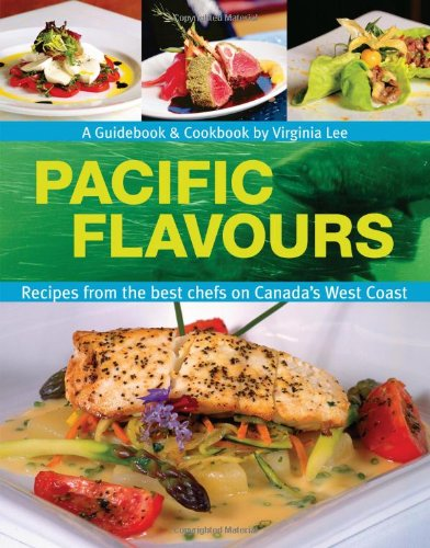 Pacific Flavours: Third Edition,Recipes from the best chefs on Canada's West Coast (Flavours Cookbook) by Virginia Lee