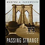 Passing Strange: A Gilded Age Tale of Love and Deception Across the Color Line | Martha A. Sandweiss