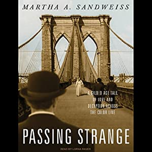 Passing Strange: A Gilded Age Tale of Love and Deception Across the Color Line | [Martha A. Sandweiss]
