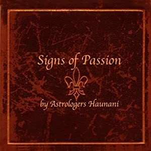 Signs of Passion | [Astrologers Haunani]