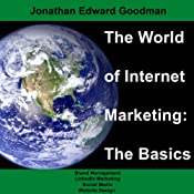 The World of Internet Marketing: The Basics: Online Brand Building, Social Media, and Website Design, Volume 1 | [Jonathan Edward Goodman]