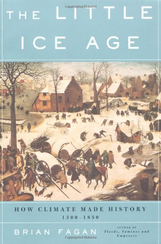 The Little Ice Age: How Climate Made History 1300-1850: Brian Fagan: 9780465022724: Amazon.com: Books