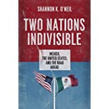 Two Nations Indivisible: Mexico, the United States, and the Road Ahead ~ Shannon K. O'Neil