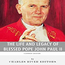 Catholic Legends: The Life and Legacy of Blessed Pope John Paul II (       UNABRIDGED) by Charles River Editors Narrated by Bill Fike