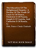 img - for The Education of the Enlightened Despots: A Review of the Youth of Louis XV of France, Frederick II of Prussia, Joseph II of Austria, and Catherine II of Russia book / textbook / text book