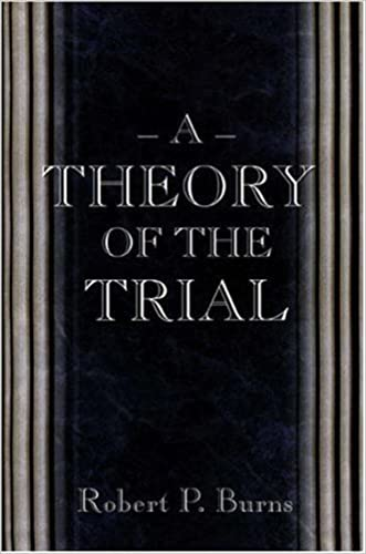 A Theory of the Trial written by Robert P. Burns