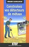 echange, troc Gérard Samblancat - Construisez vos détecteurs de métaux