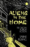 img - for Aliens in the Home: The Child in Horror Fiction (Contributions to the Study of Childhood and Youth) book / textbook / text book