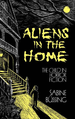 Aliens in the Home: Child in Horror Fiction (Contributions to the Study of Childhood & Youth)
