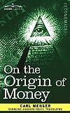 On the Origin of Money (Cosimo Classics) by Carl MengerCaroline Augusta Foley (Translator)