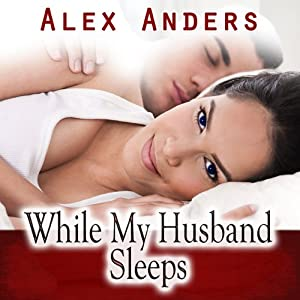 While My Husband Sleeps (M-F Cuckold Female Dominance Male Submission Erotica) | [Alex Anders]