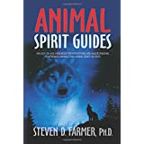 Animal Spirit Guides: An Easy-to-Use Handbook for Identifying and Understanding Your Power Animals and Animal Spirit Helpersby Steven D. Farmer
