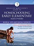 Magellan Montessori's Guide to Homeschooling Early Elementary (Ages 6-9 Years), Book 4: Life and Social Sciences (English Edition)