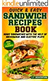 Quick & Easy Sandwich Recipes Book: Make Sandwiches with the help of Microwave and Electric Plate (Sandwich Maker) (English Edition)