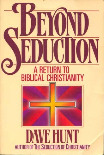 Beyond Seduction: A Return to Biblical Christianity, Dave Hunt