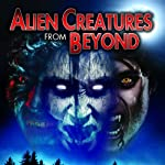 Alien Creatures from Beyond: Monsters, Ghosts, and Vampires | William Burke