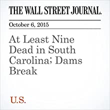 At Least Nine Dead in South Carolina; Dams Break (       UNABRIDGED) by Valerie Bauerlein, Jennifer Levitz Narrated by Fleet Cooper