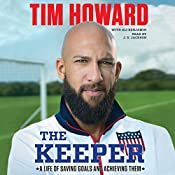 The Keeper: A Life of Saving Goals and Achieving Them | [Tim Howard]