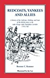 img - for Redcoats, Yankees, and Allies: A History of the Uniforms, Clothing, and Gear of the British Army book / textbook / text book