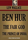 Image of BEN HUR; THE FAIR GOD & THE PRINCE OF INDIA (or Why Constantinople Fell). LEW WALLACE PREMIUM COLLECTION (Timeless Wisdom Collection Book 1825)