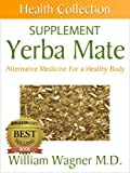 The Yerba Mate Supplement: Alternative Medicine for a Healthy Body (Health Collection)