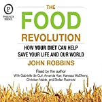 The Food Revolution: How Your Diet Can Help Save Your Life and Our World | John Robbins