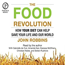 The Food Revolution: How Your Diet Can Help Save Your Life and Our World Audiobook by John Robbins Narrated by John Robbins