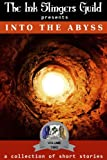 Into the Abyss (Short Stories) (The Ink Slingers Guild presents Book 2)