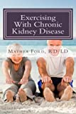 Exercising With Chronic Kidney Disease: Solutions to an Active Lifestyle (Renal Diet HQ IQ Pre Dialysis Living) (Volume 9)