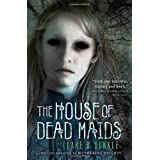 The House of Dead Maids ~ Clare B. Dunkle