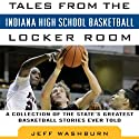 Tales from Indiana High School Basketball: A Collection of the Greatest Indiana High School Basketball Stories Ever Told (       UNABRIDGED) by Jeff Washburn Narrated by Tim Lundeen