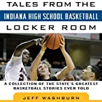 Tales from Indiana High School Basketball: A Collection of the Greatest Indiana High School Basketball Stories Ever Told | Jeff Washburn