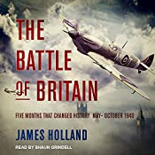 The Battle of Britain: Five Months That Changed History; May-October 1940 | [James Holland]