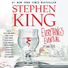 Everything's Eventual: 14 Dark Tales (       UNABRIDGED) by Stephen King Narrated by Becky Ann Baker, John Cullum, Boyd Gaines, Peter Gerety, Josh Hamilton, Arliss Howard, Judith Ivey, Stephen King, Justin Long