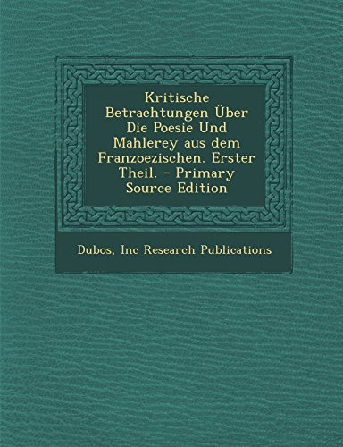 Kritische Betrachtungen Über Die Poesie Und Mahlerey aus dem Franzoezischen. Erster Theil.