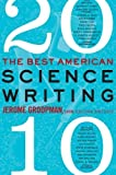 img - for By Jerome Groopman - The Best American Science Writing 2010 (8/15/10) book / textbook / text book