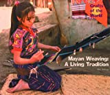 Mayan Weaving: A Living Tradition (Crafts of the World)