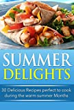 Summer Delights: 30 Delicious Recipes Perfect to Cook during the Warm Summer Months