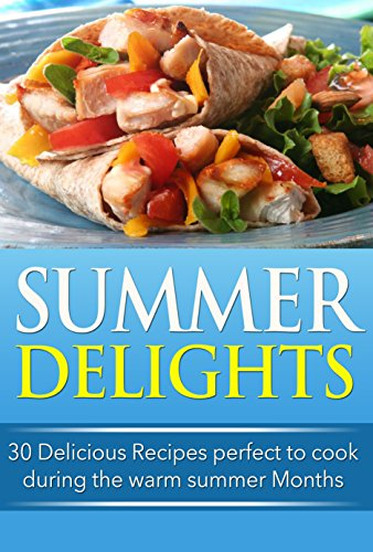 Summer Delights: 30 Delicious Recipes Perfect to Cook during the Warm Summer Months by Ann Brooks