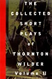 The Collected Short Plays of Thornton Wilder, Volume T (1559361484) by Wilder, Thornton