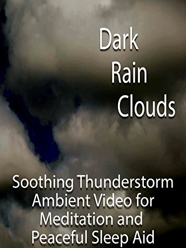 Dark Rain Clouds Soothing Thunderstorm Ambient Video for Meditation and Peaceful Sleep Aid