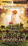 Melinda DuChamp Fifty Shades of Alice in Wonderland (50 Shades of Alice Trilogy)