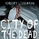City of the Dead Audiobook by Herbert Lieberman Narrated by Michael Butler Murray