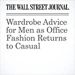 Wardrobe Advice for Men as Office Fashion Returns to Casual | Ray A. Smith