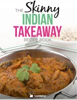 The Skinny Indian Takeaway Recipe Book: Authentic British Indian Restaurant Dishes Under 300, 400 And 500 Calories. The Secret To Low Calorie Indian Takeaway Food At Home. (English Edition)